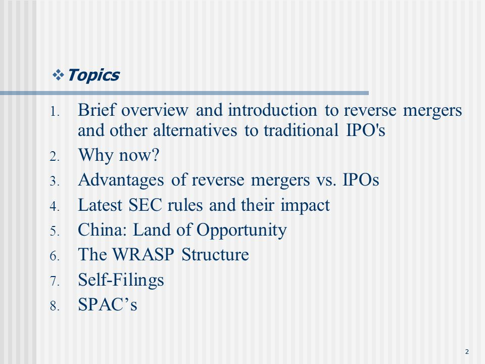 22 Topics Brief overview and introduction to reverse mergers and other alternatives to traditional IPO s Why now.