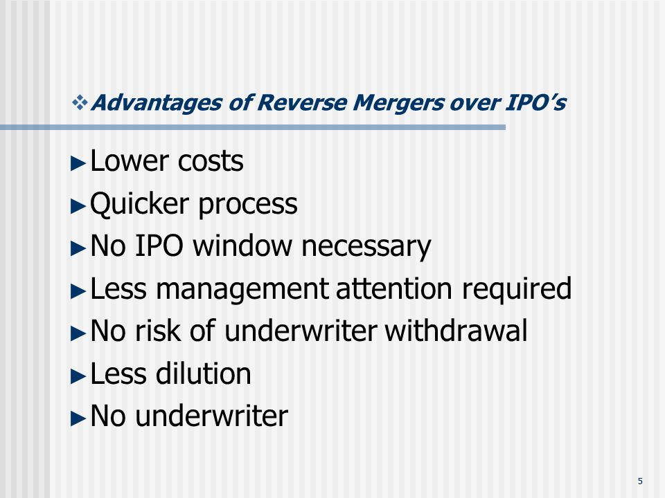 55 Advantages of Reverse Mergers over IPOs Lower costs Quicker process No IPO window necessary Less management attention required No risk of underwriter withdrawal Less dilution No underwriter