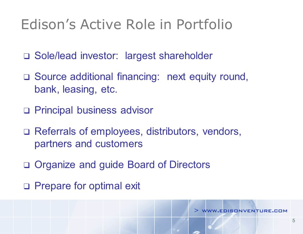 5 Edisons Active Role in Portfolio Sole/lead investor: largest shareholder Source additional financing: next equity round, bank, leasing, etc.