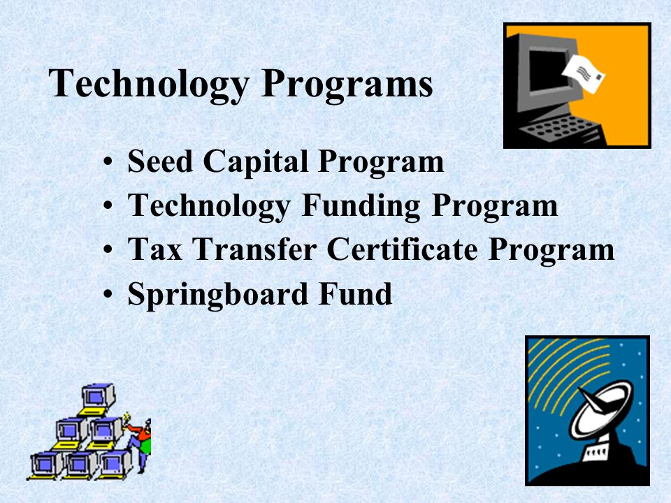 Technology Programs Seed Capital Program Technology Funding Program Tax Transfer Certificate Program Springboard Fund