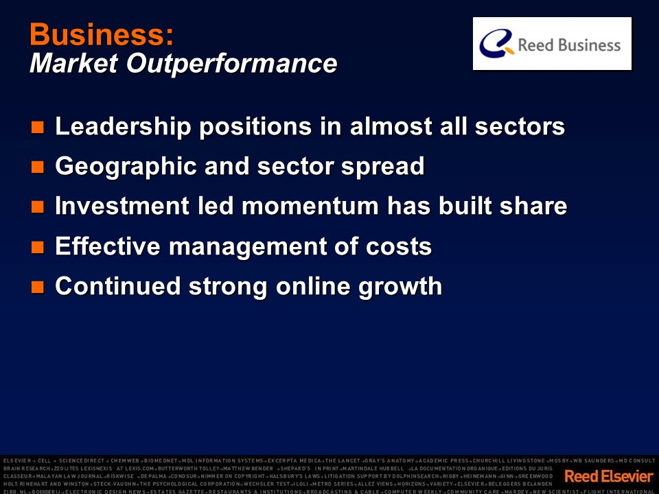 Business: Market Outperformance Leadership positions in almost all sectors Leadership positions in almost all sectors Geographic and sector spread Geographic and sector spread Investment led momentum has built share Investment led momentum has built share Effective management of costs Effective management of costs Continued strong online growth Continued strong online growth