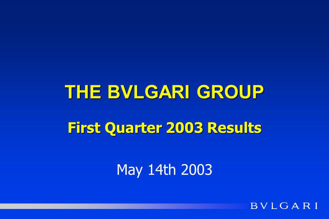 THE BVLGARI GROUP First Quarter 2003 Results May 14th 2003