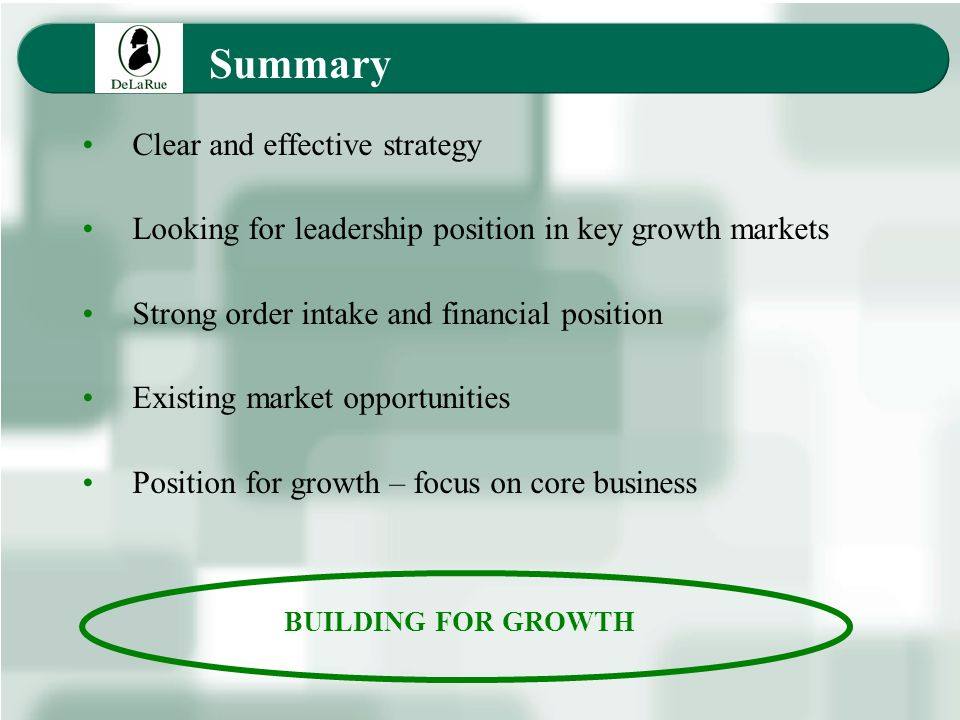Summary Clear and effective strategy Looking for leadership position in key growth markets Strong order intake and financial position Existing market opportunities Position for growth – focus on core business BUILDING FOR GROWTH