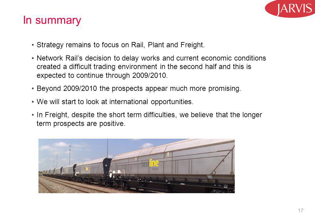 17 In summary Strategy remains to focus on Rail, Plant and Freight.