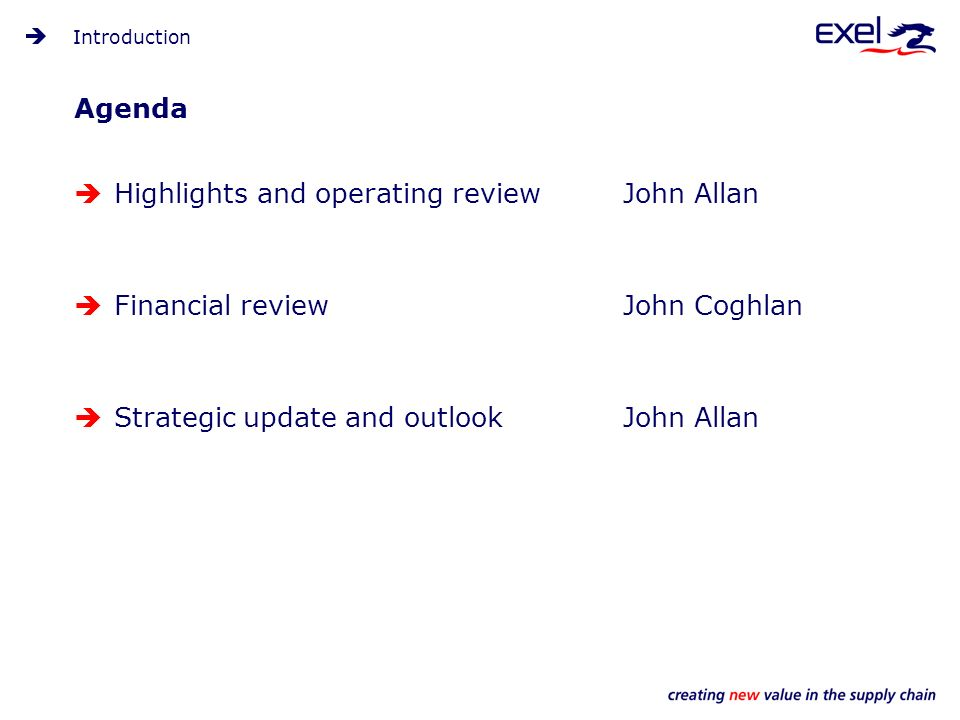 Agenda Highlights and operating reviewJohn Allan Financial reviewJohn Coghlan Strategic update and outlookJohn Allan Introduction