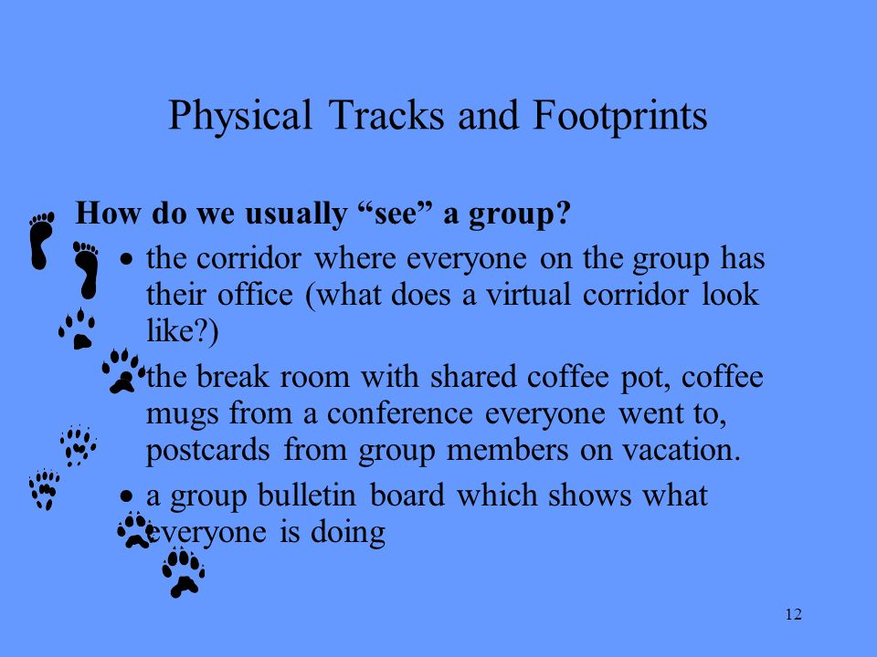 12 Physical Tracks and Footprints How do we usually see a group.