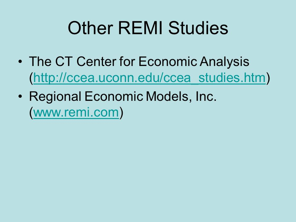 Other REMI Studies The CT Center for Economic Analysis (http://ccea.uconn.edu/ccea_studies.htm)http://ccea.uconn.edu/ccea_studies.htm Regional Economic Models, Inc.