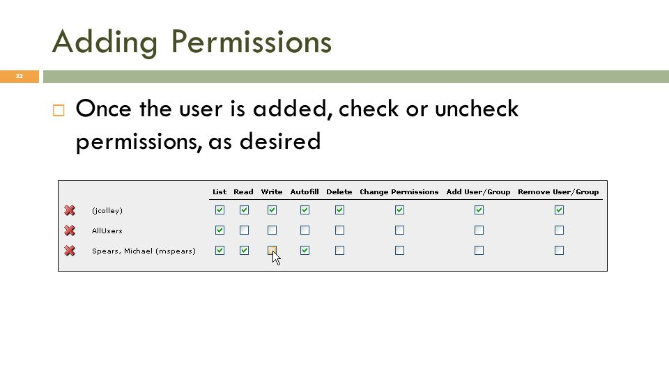 Adding Permissions 22 Once the user is added, check or uncheck permissions, as desired