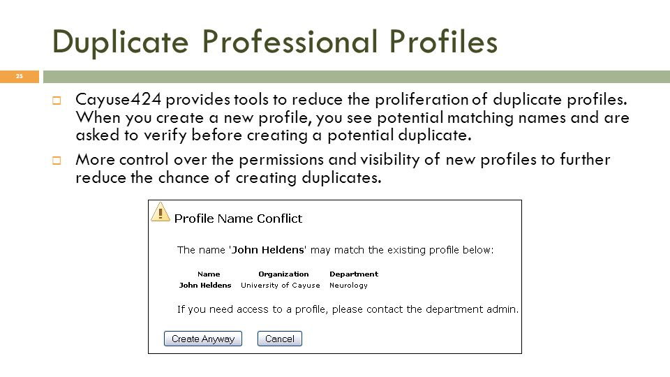 Duplicate Professional Profiles 25 Cayuse424 provides tools to reduce the proliferation of duplicate profiles.