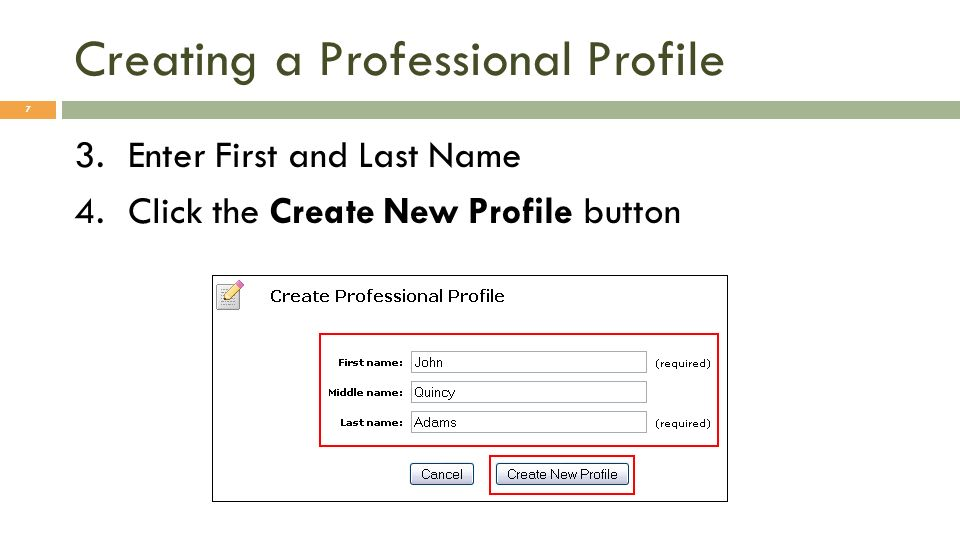 Creating a Professional Profile 7 3.Enter First and Last Name 4.Click the Create New Profile button