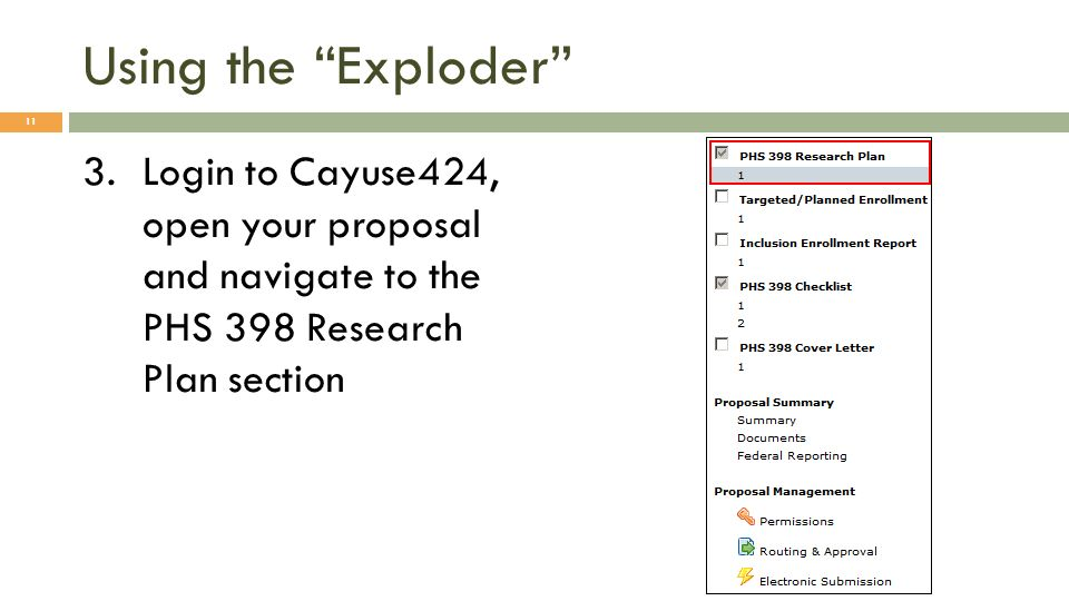 Using the Exploder 3.Login to Cayuse424, open your proposal and navigate to the PHS 398 Research Plan section 11