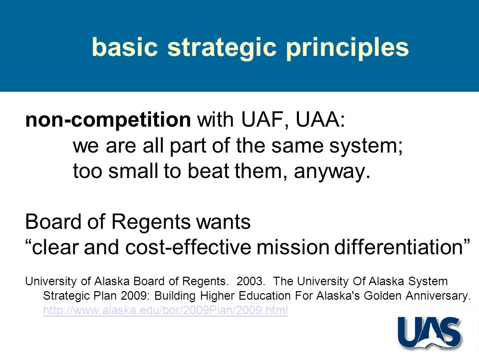 basic strategic principles non-competition with UAF, UAA: we are all part of the same system; too small to beat them, anyway.