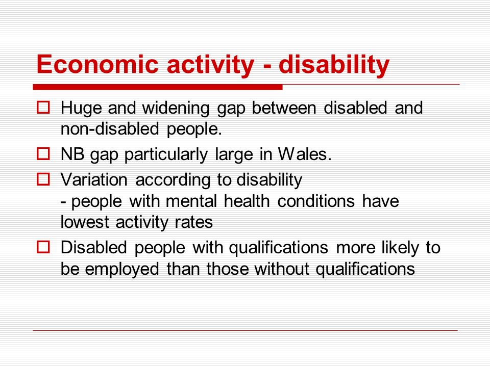 Economic activity - disability Huge and widening gap between disabled and non-disabled people.