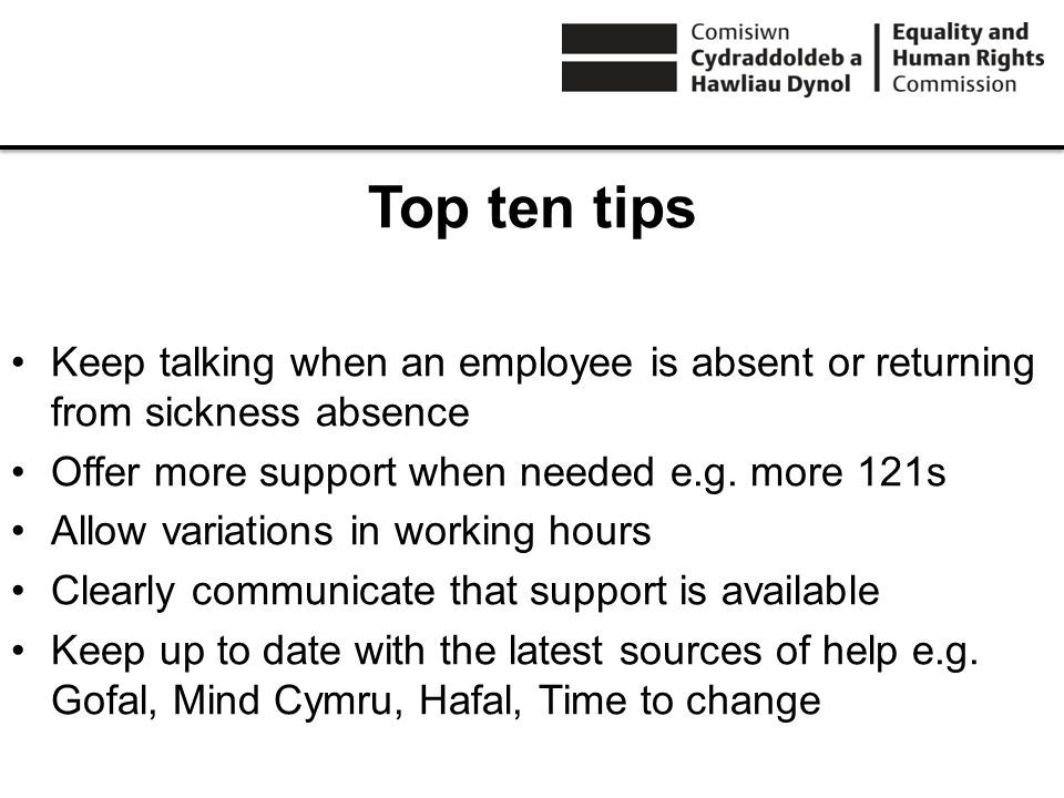 Top ten tips Keep talking when an employee is absent or returning from sickness absence Offer more support when needed e.g.