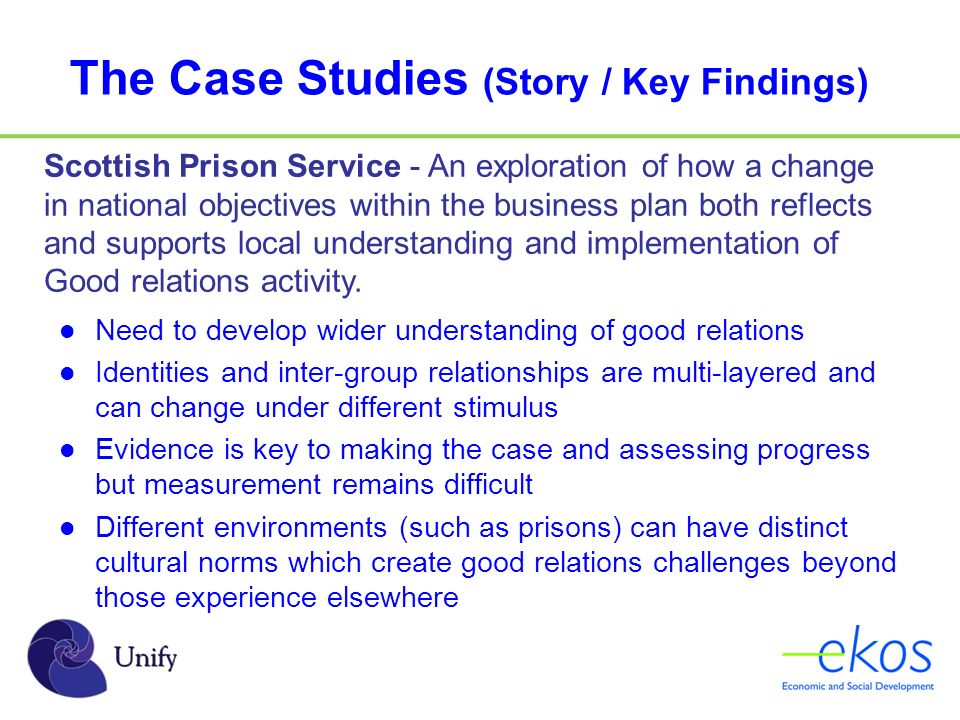 The Case Studies (Story / Key Findings) Scottish Prison Service - An exploration of how a change in national objectives within the business plan both reflects and supports local understanding and implementation of Good relations activity.
