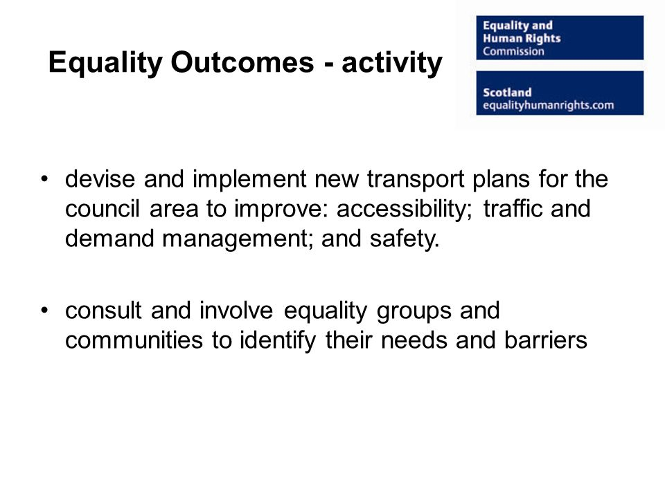 Equality Outcomes - activity devise and implement new transport plans for the council area to improve: accessibility; traffic and demand management; and safety.