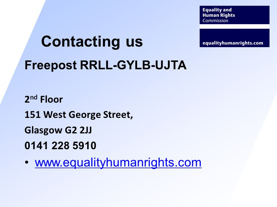 Freepost RRLL-GYLB-UJTA 2 nd Floor 151 West George Street, Glasgow G2 2JJ 0141 228 5910 www.equalityhumanrights.com Contacting us
