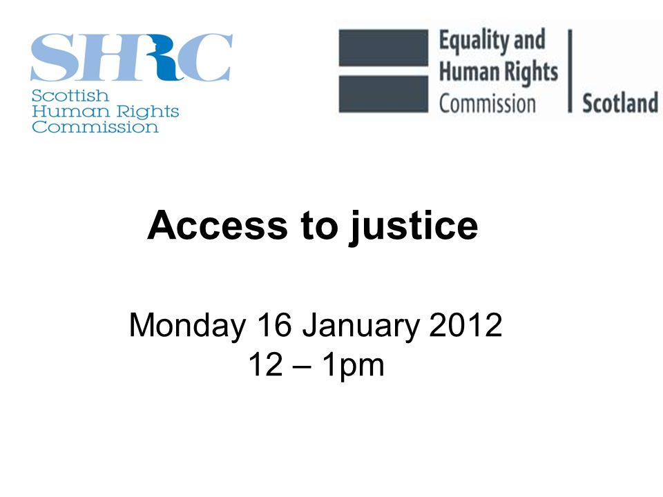 Monday 16 January 2012 12 – 1pm Access to justice