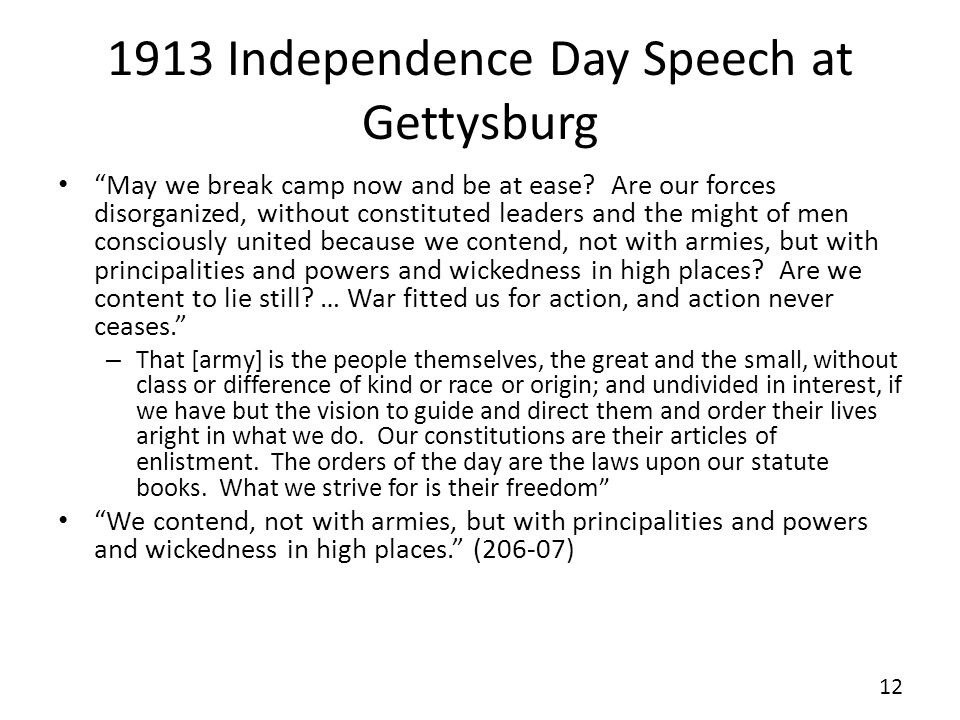1913 Independence Day Speech at Gettysburg May we break camp now and be at ease.
