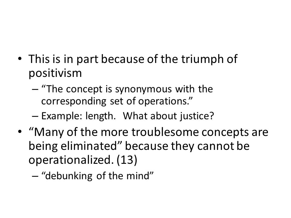 This is in part because of the triumph of positivism – The concept is synonymous with the corresponding set of operations.