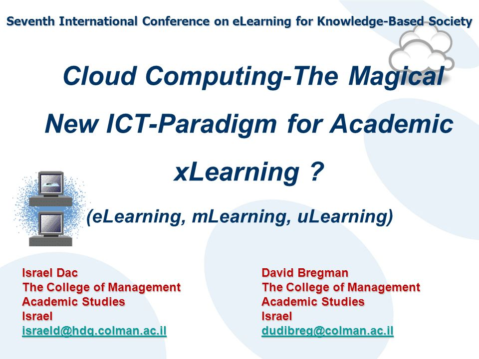 Seventh International Conference on eLearning for Knowledge-Based Society Cloud Computing-The Magical New ICT-Paradigm for Academic xLearning .