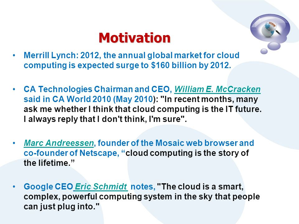Motivation Merrill Lynch: 2012, the annual global market for cloud computing is expected surge to $160 billion by 2012.