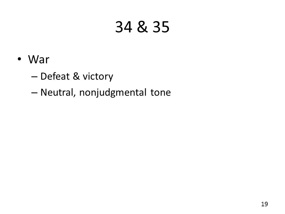 34 & 35 War – Defeat & victory – Neutral, nonjudgmental tone 19
