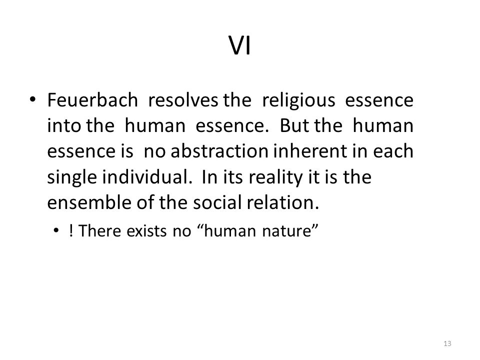 VI Feuerbach resolves the religious essence into the human essence.