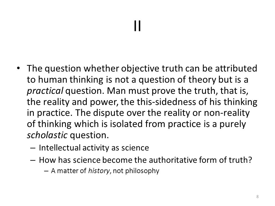 II The question whether objective truth can be attributed to human thinking is not a question of theory but is a practical question.