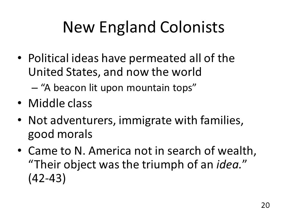 New England Colonists Political ideas have permeated all of the United States, and now the world – A beacon lit upon mountain tops Middle class Not adventurers, immigrate with families, good morals Came to N.