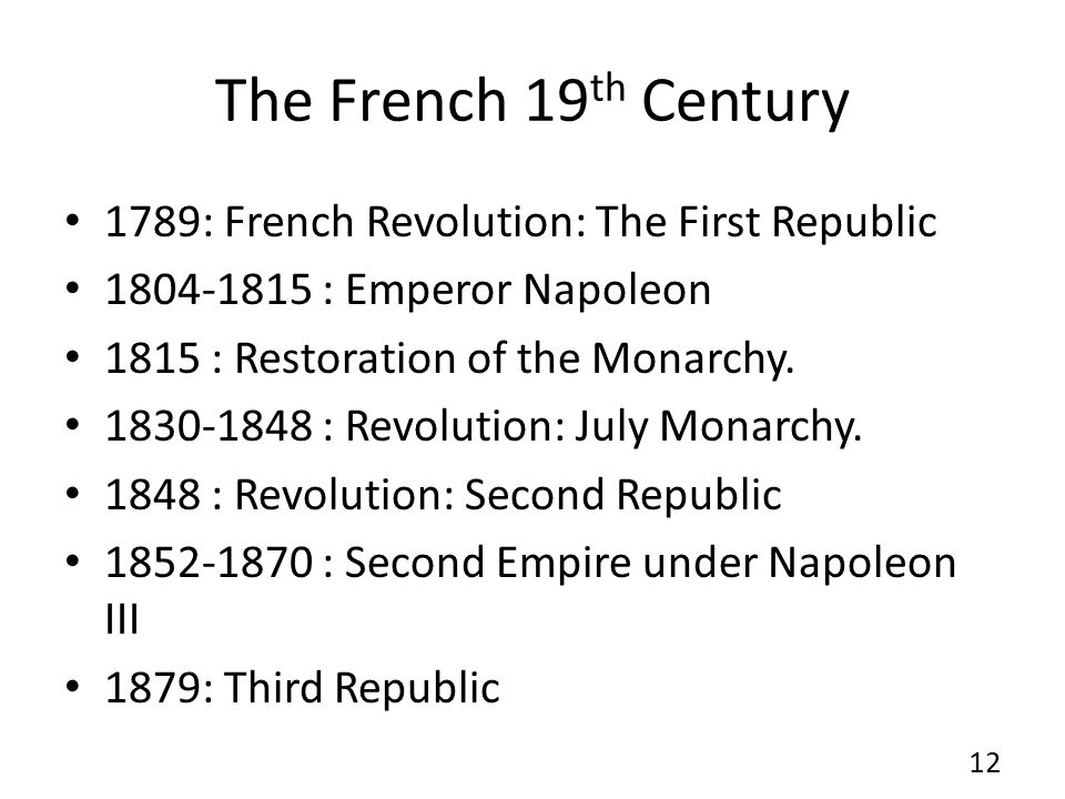 The French 19 th Century 1789: French Revolution: The First Republic 1804-1815 : Emperor Napoleon 1815 : Restoration of the Monarchy.