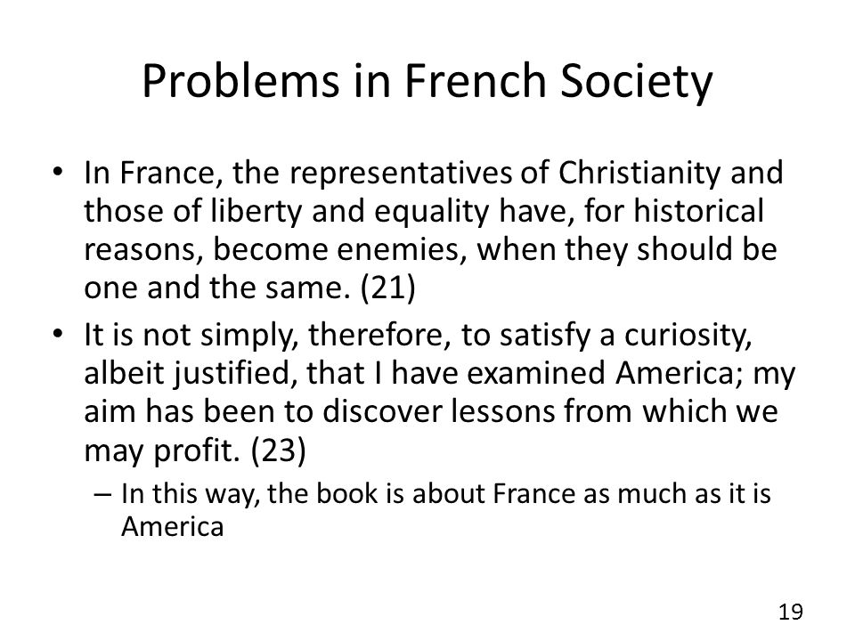Problems in French Society In France, the representatives of Christianity and those of liberty and equality have, for historical reasons, become enemies, when they should be one and the same.