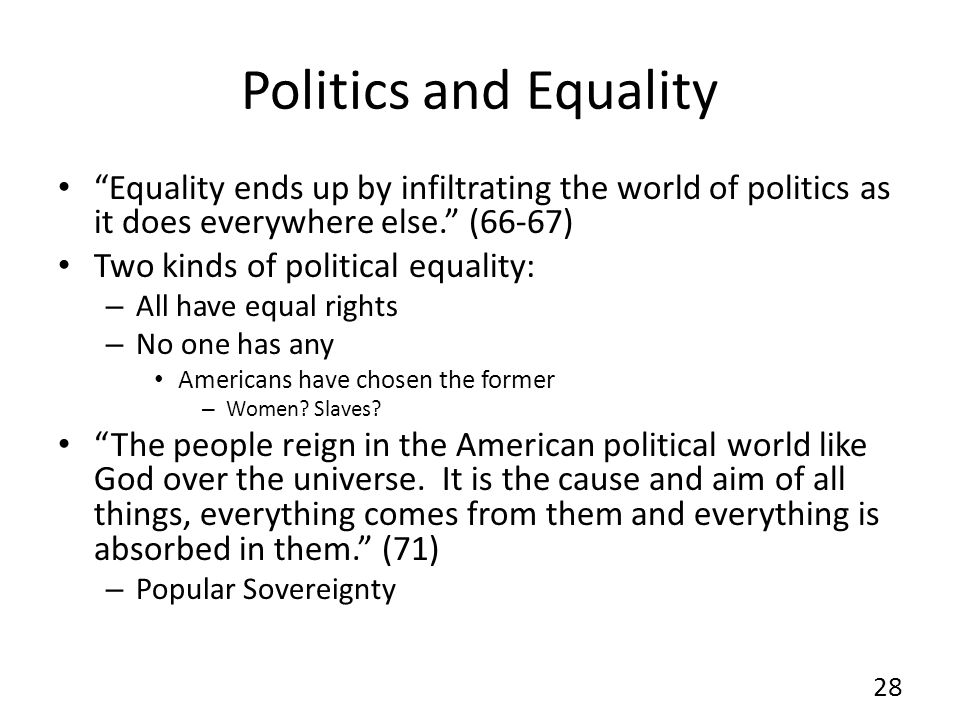 Politics and Equality Equality ends up by infiltrating the world of politics as it does everywhere else.