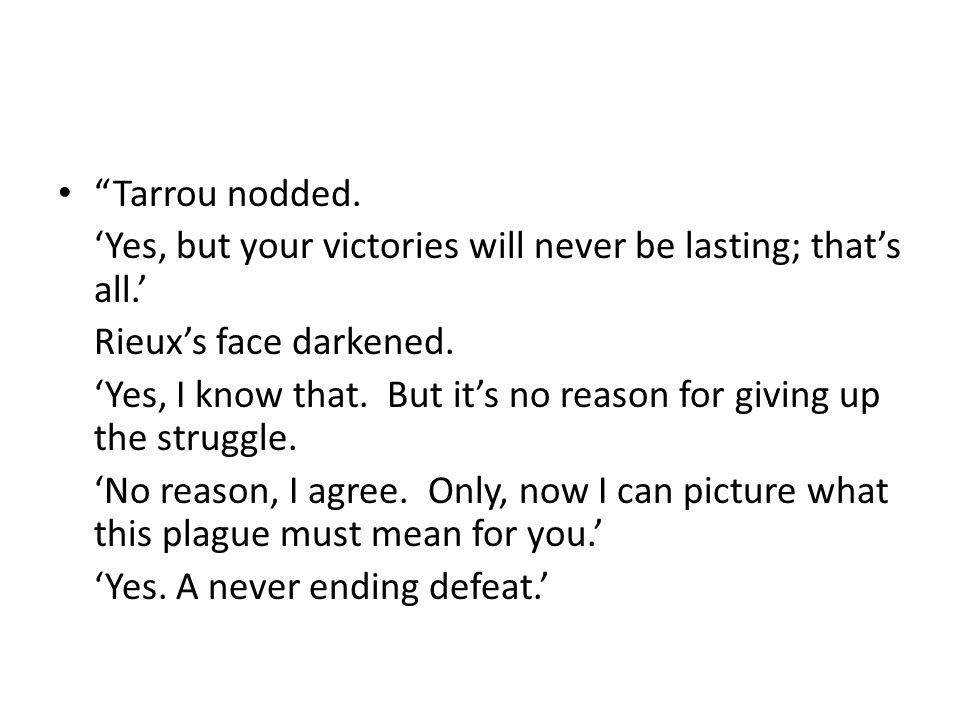 Tarrou nodded. Yes, but your victories will never be lasting; thats all.