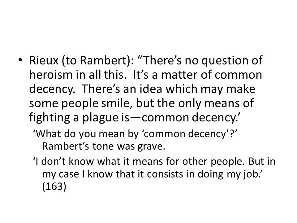 Rieux (to Rambert): Theres no question of heroism in all this.