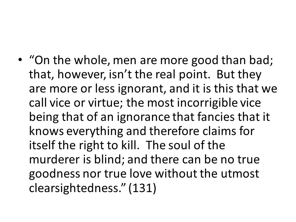 On the whole, men are more good than bad; that, however, isnt the real point.