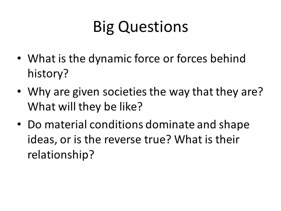 Big Questions What is the dynamic force or forces behind history.