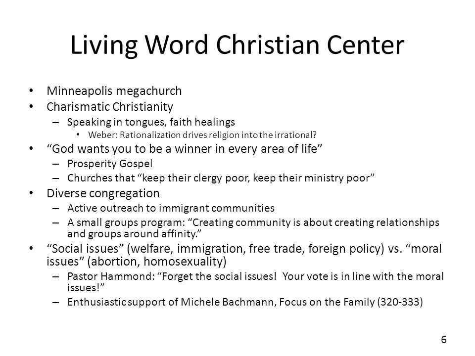 Living Word Christian Center Minneapolis megachurch Charismatic Christianity – Speaking in tongues, faith healings Weber: Rationalization drives religion into the irrational.