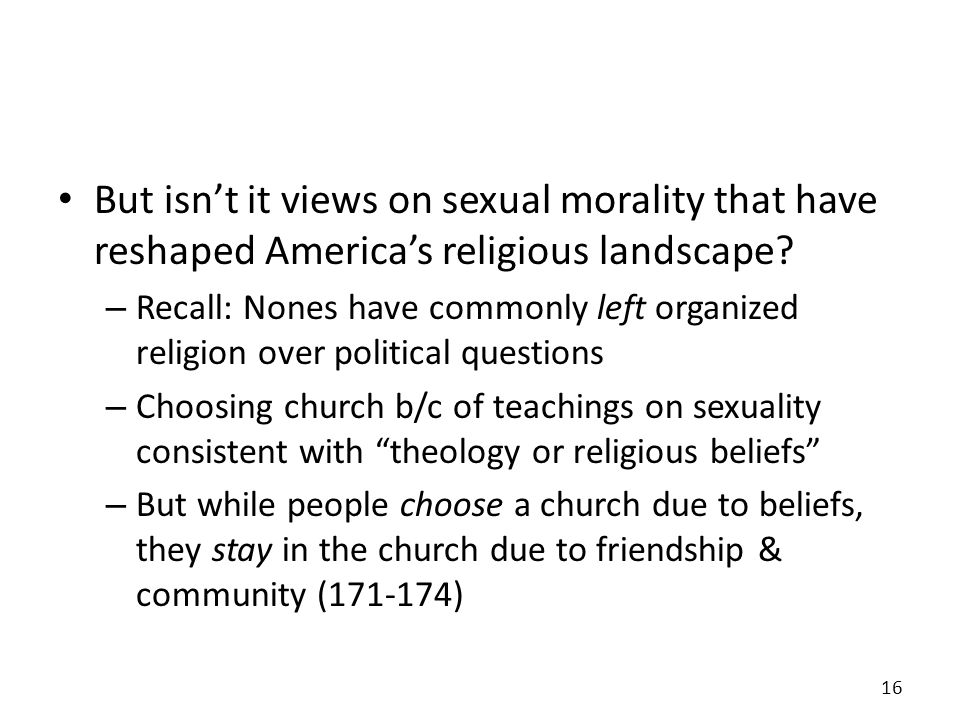 But isnt it views on sexual morality that have reshaped Americas religious landscape.