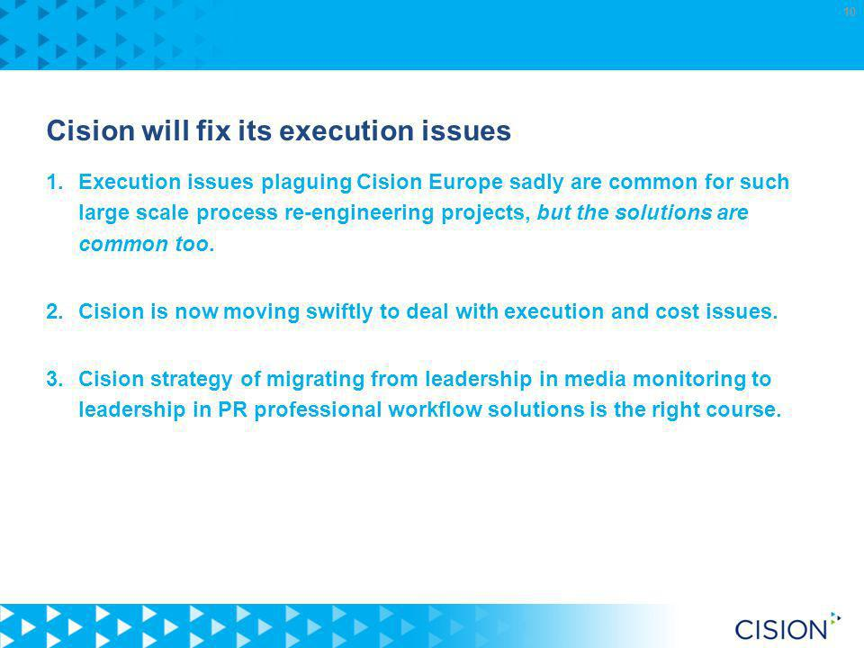 Cision will fix its execution issues 1.Execution issues plaguing Cision Europe sadly are common for such large scale process re-engineering projects, but the solutions are common too.
