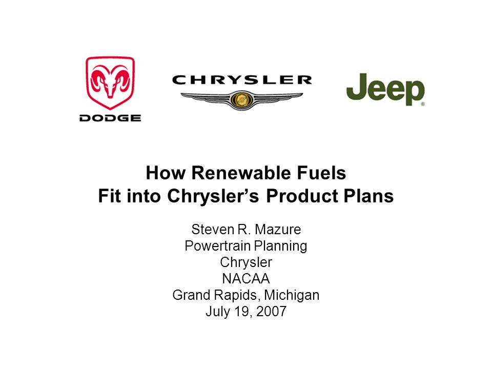 How Renewable Fuels Fit into Chryslers Product Plans Steven R.