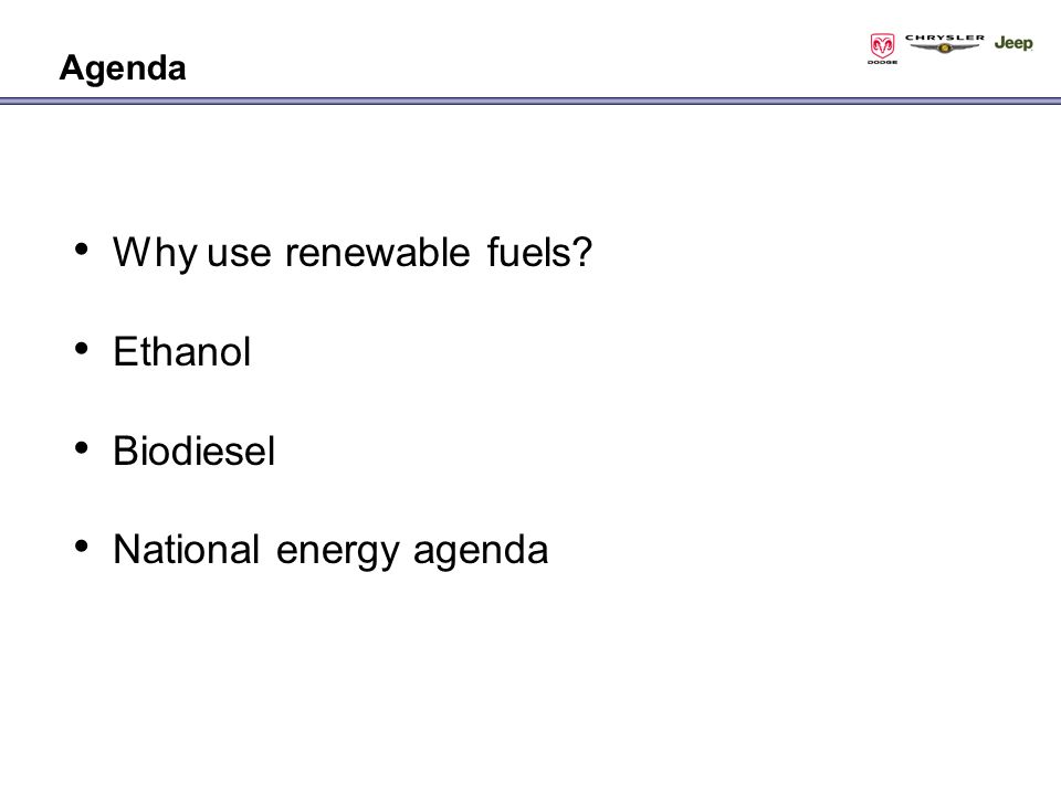 Why use renewable fuels Ethanol Biodiesel National energy agenda Agenda