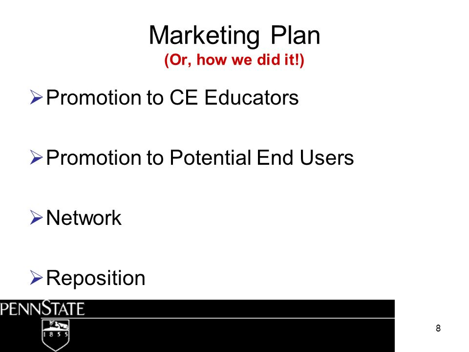 8 Marketing Plan (Or, how we did it!) Promotion to CE Educators Promotion to Potential End Users Network Reposition