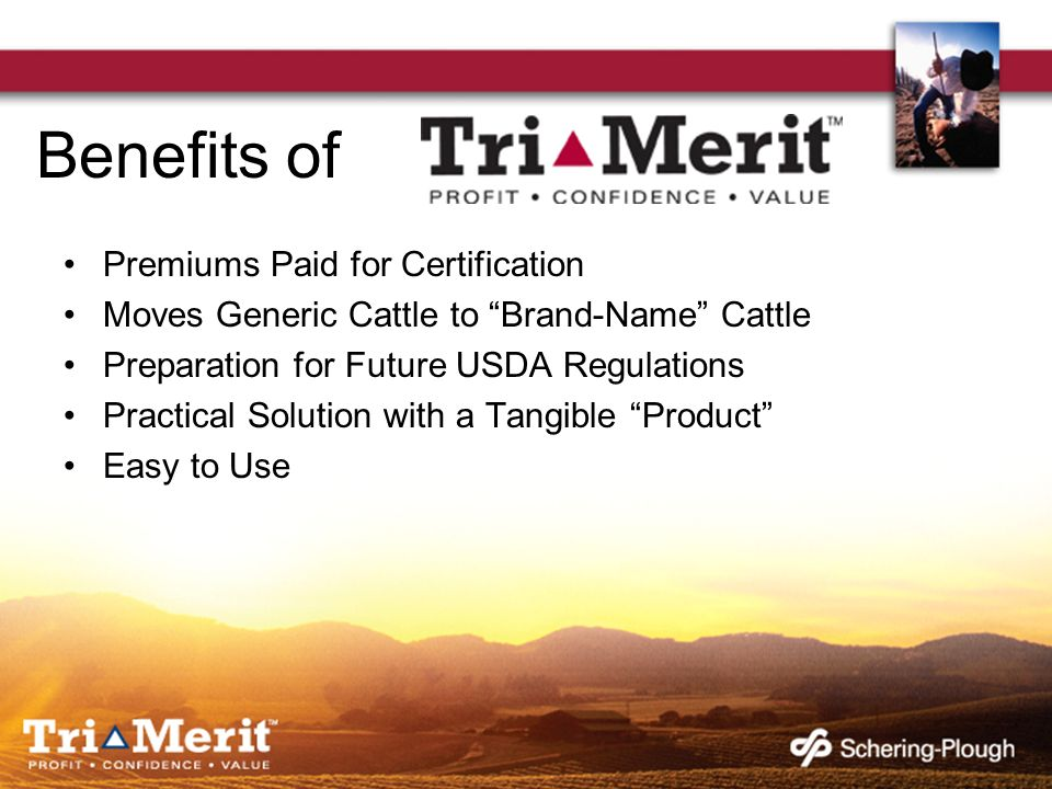 Benefits of Premiums Paid for Certification Moves Generic Cattle to Brand-Name Cattle Preparation for Future USDA Regulations Practical Solution with a Tangible Product Easy to Use