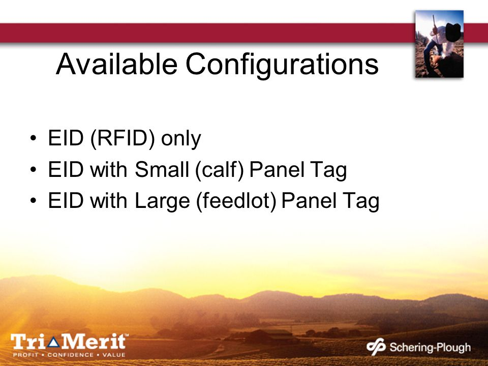 Available Configurations EID (RFID) only EID with Small (calf) Panel Tag EID with Large (feedlot) Panel Tag