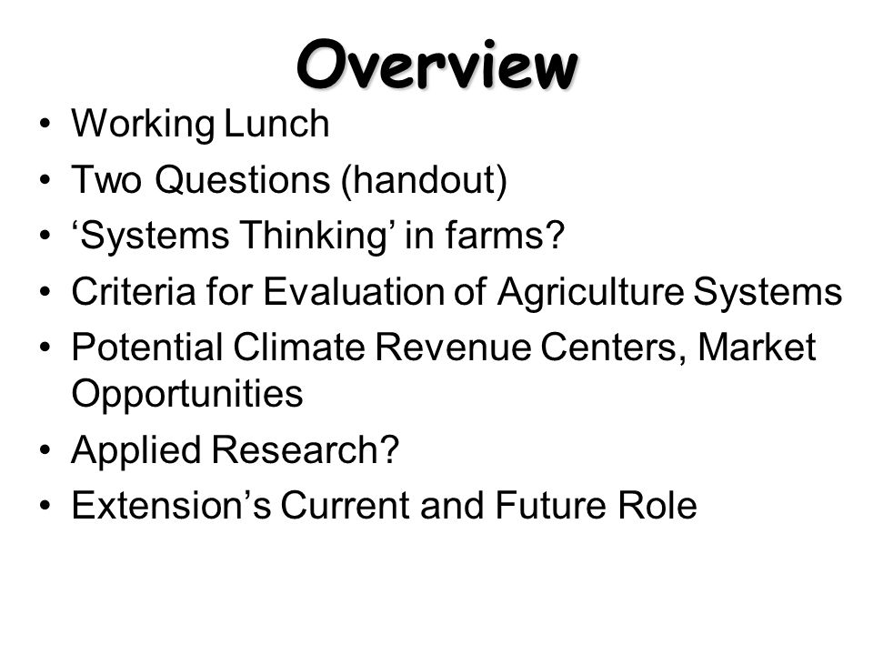 Overview Working Lunch Two Questions (handout) Systems Thinking in farms.