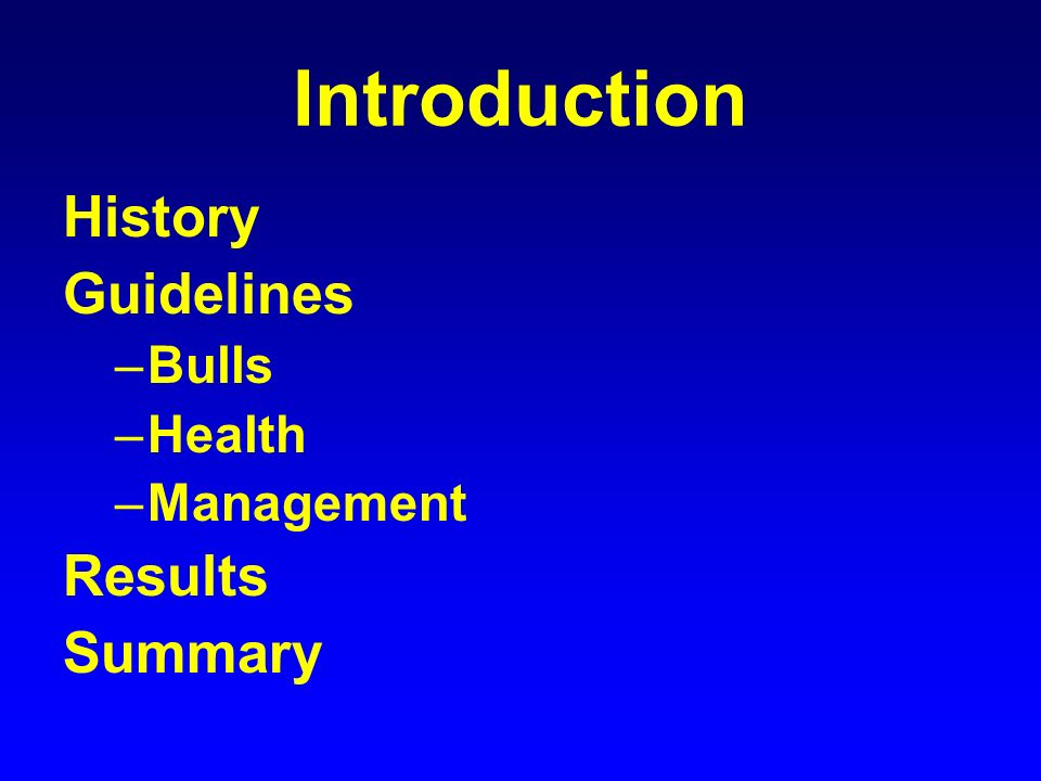 Introduction History Guidelines –Bulls –Health –Management Results Summary