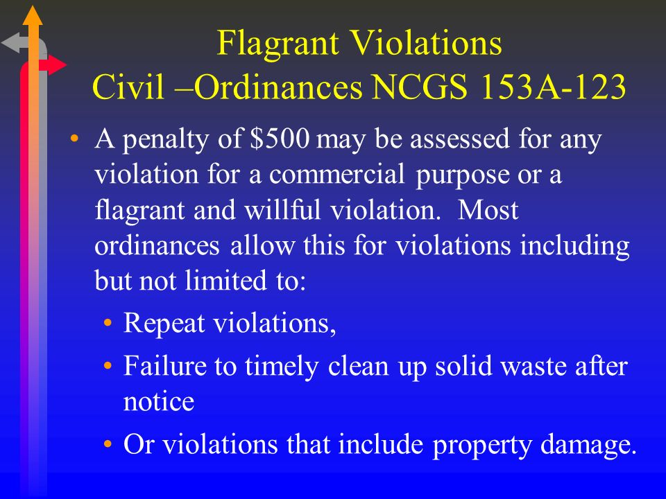 Flagrant Violations Civil –Ordinances NCGS 153A-123 A penalty of $500 may be assessed for any violation for a commercial purpose or a flagrant and willful violation.