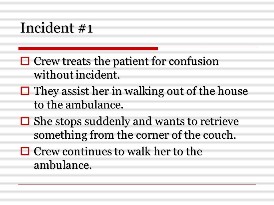 Incident #1 Crew treats the patient for confusion without incident.