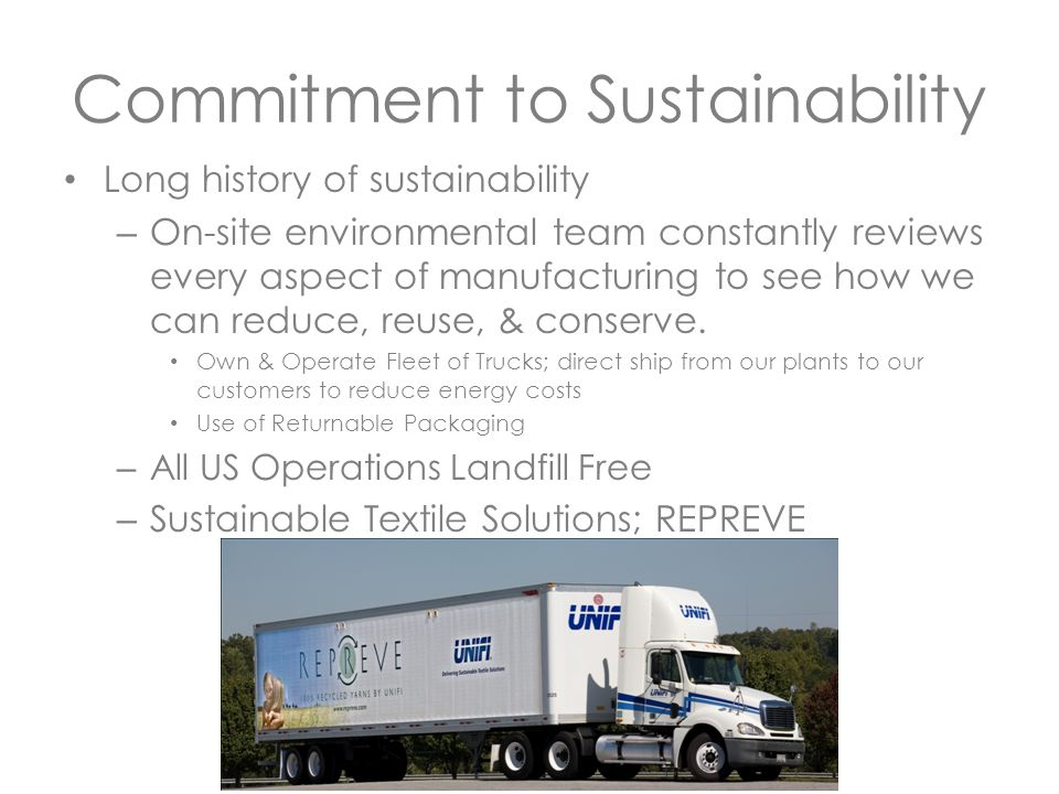 Commitment to Sustainability Long history of sustainability – On-site environmental team constantly reviews every aspect of manufacturing to see how we can reduce, reuse, & conserve.